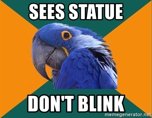 Paranoid Parrot - sees statue Don't blink