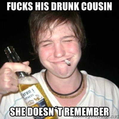 Good luck drunk - fucks his drunk cousin she doesn´t remember
