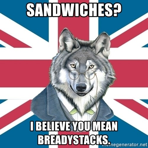 Sir Courage Wolf Esquire - Sandwiches? I believe you mean breadystacks.