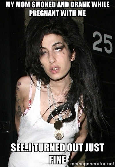 Amy Winehouse - My mom smoked and drank while pregnant with me See..I turned out just fine