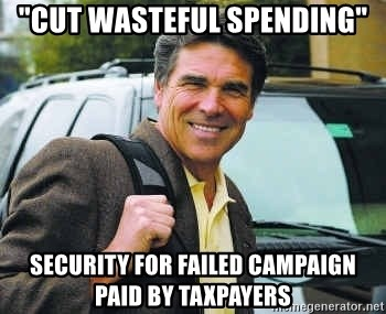 "Rick Perry - ""CUT WASTEFUL SPENDING"" SECURITY FOR FAILED CAMPAIGN PAID BY TAXPAYERS"