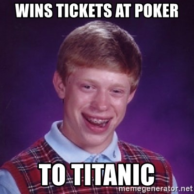 Bad Luck Brian - wins tickets at poker to titanic