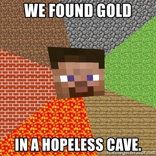 Minecraft Guy - We found gold in a hopeless cave.