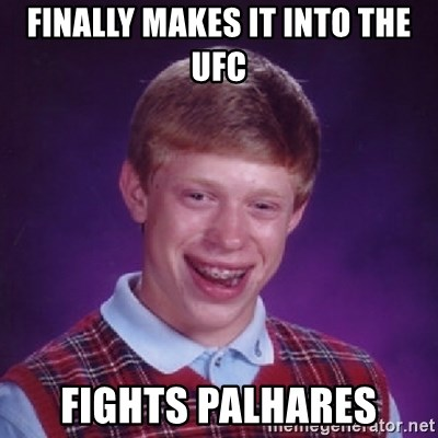 Bad Luck Brian - finally makes it into the ufc fights palhares