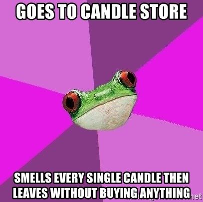 Foul Bachelorette Frog - goes to candle store smells every single candle then leaves without buying ANYTHING