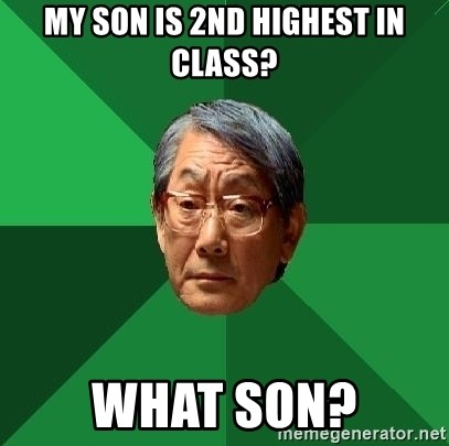 High Expectations Asian Father - my son is 2nd highest in class? what son?