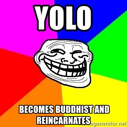 Trollface - Yolo  Becomes BuddHist and REINCARNATES