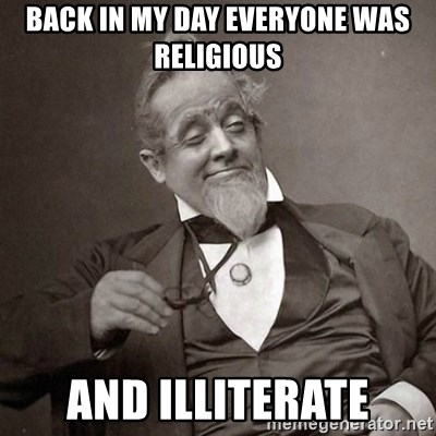 1889 [10] guy - Back in my day everyone was religious And illiterate