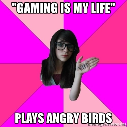 """Idiot Nerd Girl - """"Gaming is my life"""" Plays angry birds"""