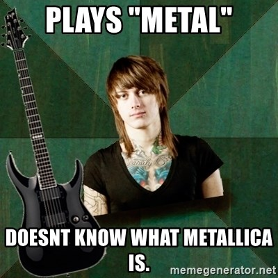 "Progressive Guitarist - plays ""metal"" doesnt know what metallica is."