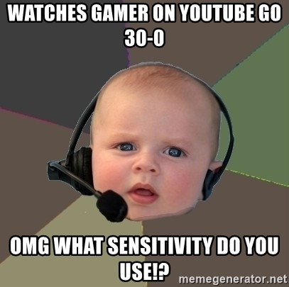 FPS N00b - Watches gamer on youtube go 30-0 Omg what sensitivity do you use!?