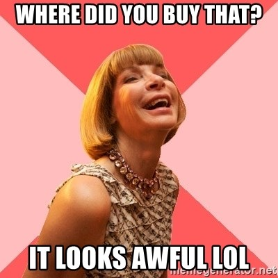Amused Anna Wintour - where did you buy that? it looks awful lol