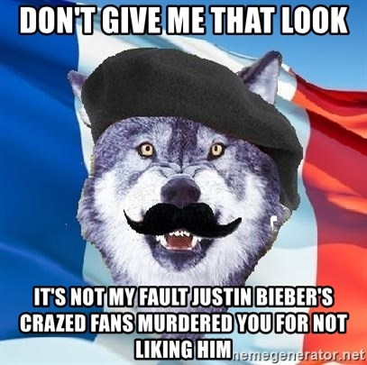 Monsieur Le Courage Wolf - don't give me that look it's not my fault JUSTIN bieber's crazed fans MURDERED you for not liking him