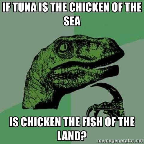 Philosoraptor - if tuna is the chicken of the sea is chicken the fish of the land?