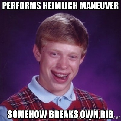 Bad Luck Brian - performs Heimlich Maneuver somehow breaks own rib