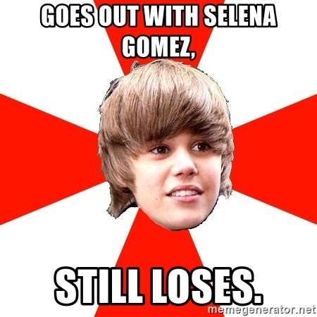 Justin Bieber - goes out with selena gomez, still loses.