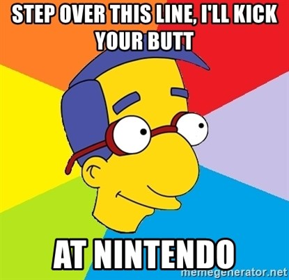 Milhouse - step over this line, i'll kick your butt at nintendo