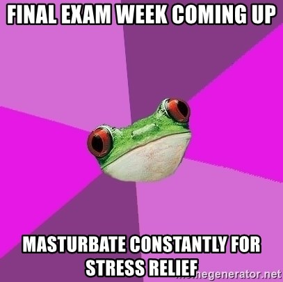 Foul Bachelorette Frog - Final Exam week coming up masturbate constantly for stress relief