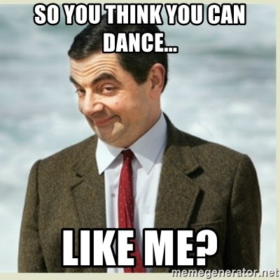 MR bean - so you think you can dance... like me?