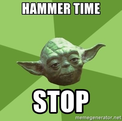 Advice Yoda Gives - HAMMER TIME STOP