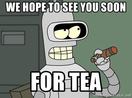 Typical Bender - we hope to see you soon for tea