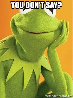 Kermit the frog - You don't say?