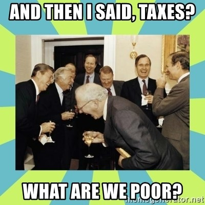 reagan white house laughing - And then i said, taxes? What are we poor?