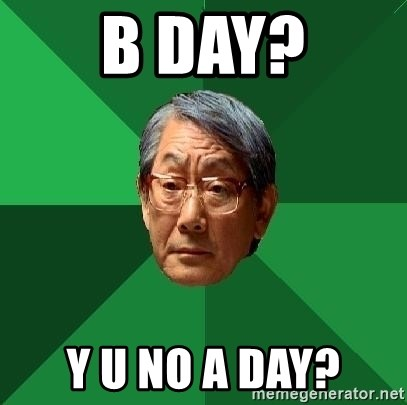 High Expectations Asian Father - B Day? Y u no A Day?