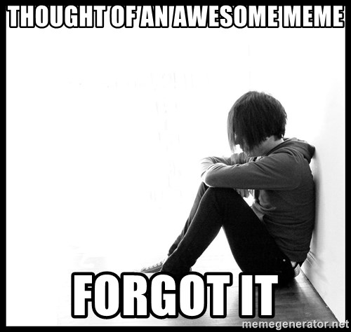 First World Problems - thought of an awesome meme forgot it