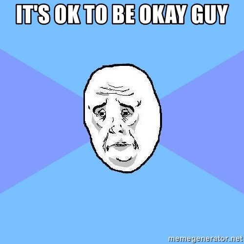 Okay Guy - it's ok to be okay guy