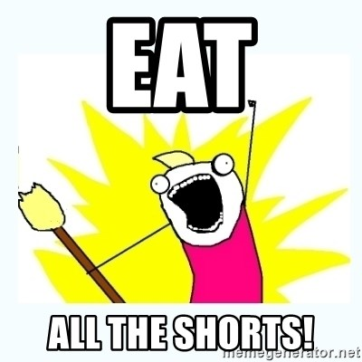 All the things - eat all the shorts!