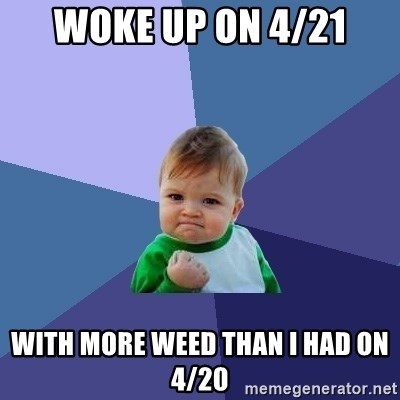 Success Kid - Woke up on 4/21 with more weed than I had on 4/20
