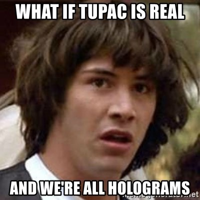 Conspiracy Keanu - What if tupac is real and we're all holograms