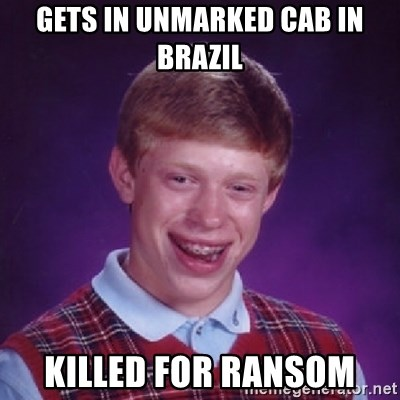 Bad Luck Brian - gets in unmarked cab in brazil killed for ransom