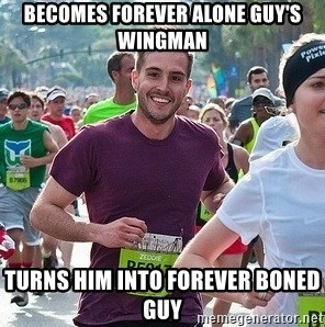 Ridiculously photogenic guy (Zeddie) - Becomes Forever Alone Guy's wingman Turns him into Forever Boned Guy