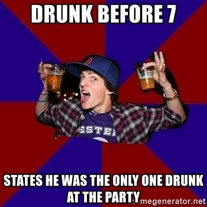Sunny Student - Drunk before 7 states he was the only one drunk at the party