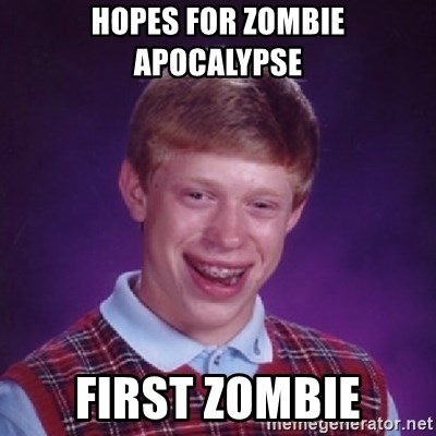 Bad Luck Brian - hopes for zombie apocalypse first zombie
