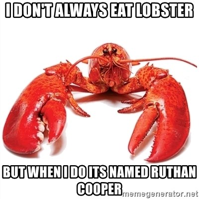 Unable to Relax and Have Fun Lobster - I don't always eat lobster but when i do its named ruthan cooper