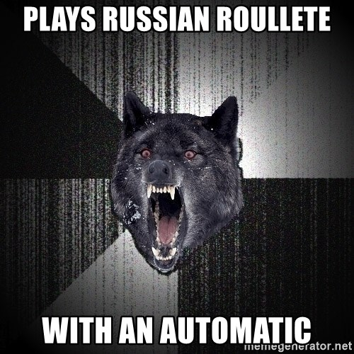 Insanity Wolf - Plays russian roullete with an automatic