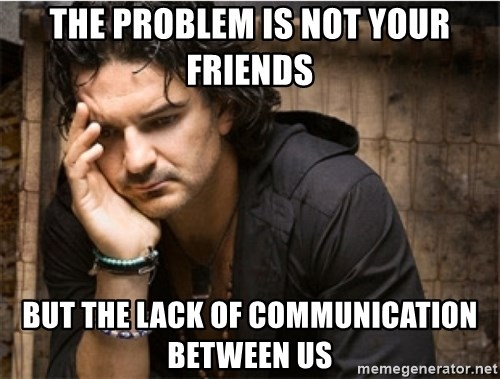 Ricardo Arjona - The problem is not your friends but the lack of communication between us