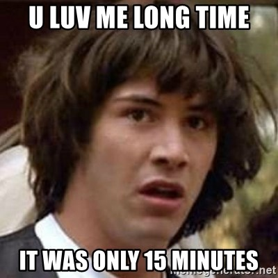 Conspiracy Keanu - u luv me long time it was only 15 minutes