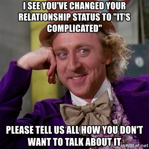 "Willy Wonka - i see you've changed your relationship status to ""it's complicated"" please tell us all how you don't want to talk about it"