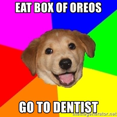 Advice Dog - eat box of oreos go to dentist