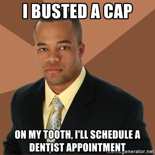Successful Black Man - I busted a cap on my tooth, i'll schedule a dentist appointment