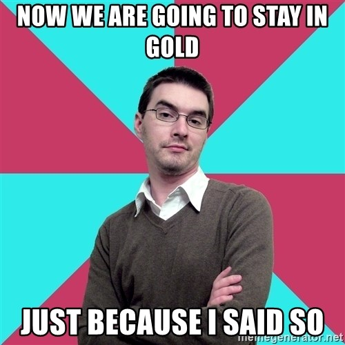 Privilege Denying Dude - Now we are going to stay in gold Just because I said so