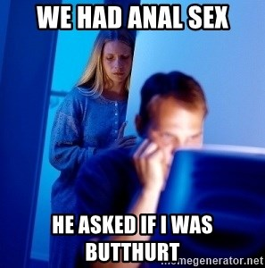 Internet Husband - WE HAD ANAL SEX HE ASKED IF I WAS BUTTHURT