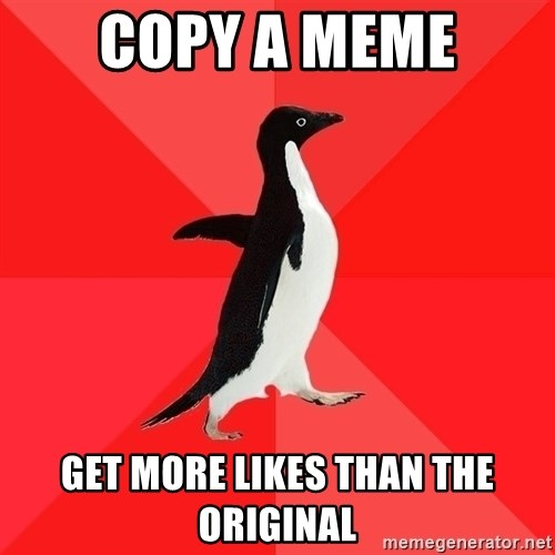 Socially Awesome Penguin - copy a meme get more likes than the original