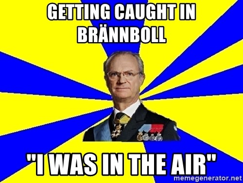 "King of Sweden - Getting caught in brännboll ""i was in the air"""