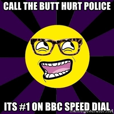 bbcfandumb - call the butt hurt police its #1 on bbc SPEED DIAL
