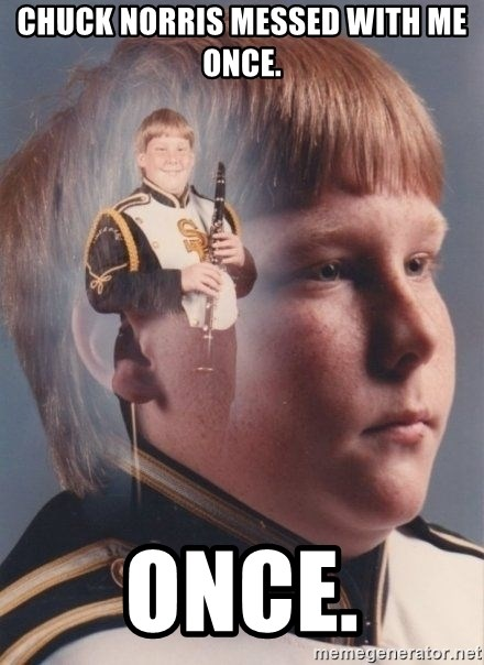 PTSD Clarinet Boy - Chuck Norris Messed With Me Once. Once.